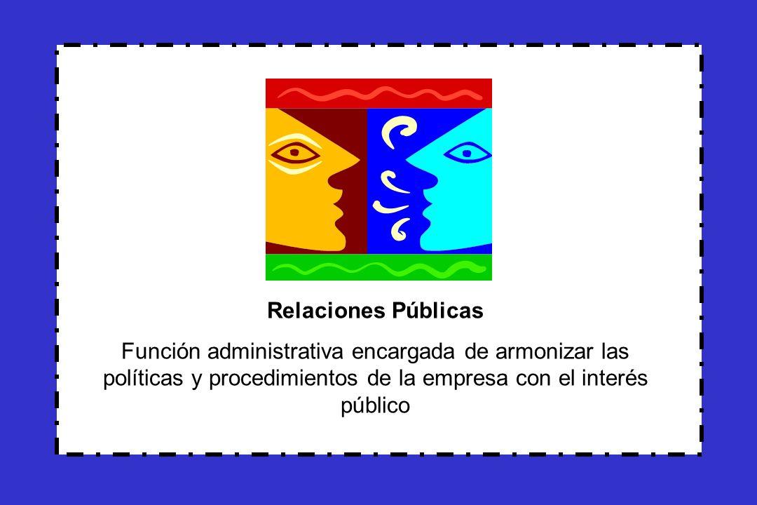 Relaciones PúblicasFunción administrativa encargada de armonizar las políticas y procedimientos de la empresa con el interés público.