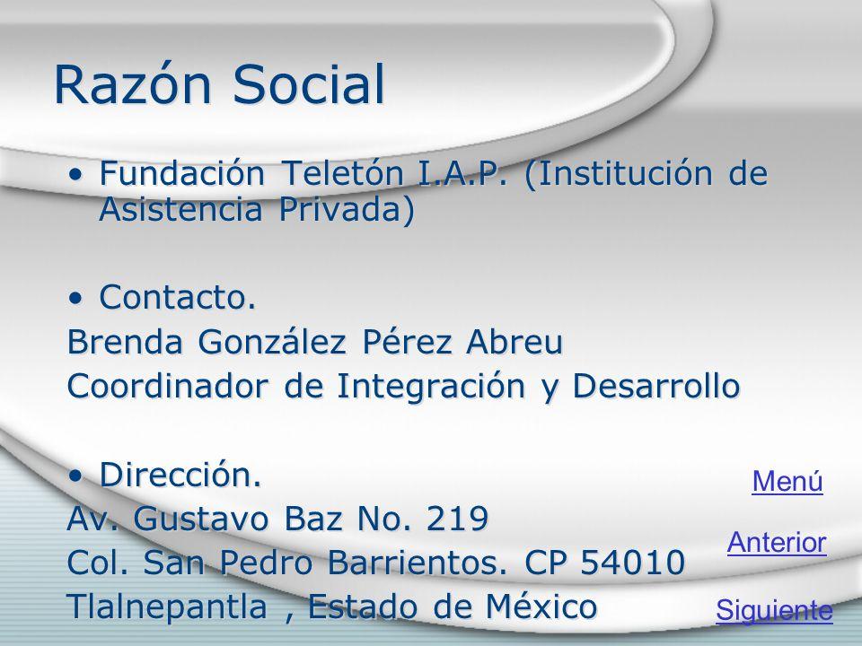 Razón Social Fundación Teletón I.A.P. (Institución de Asistencia Privada) Contacto. Brenda González Pérez Abreu.