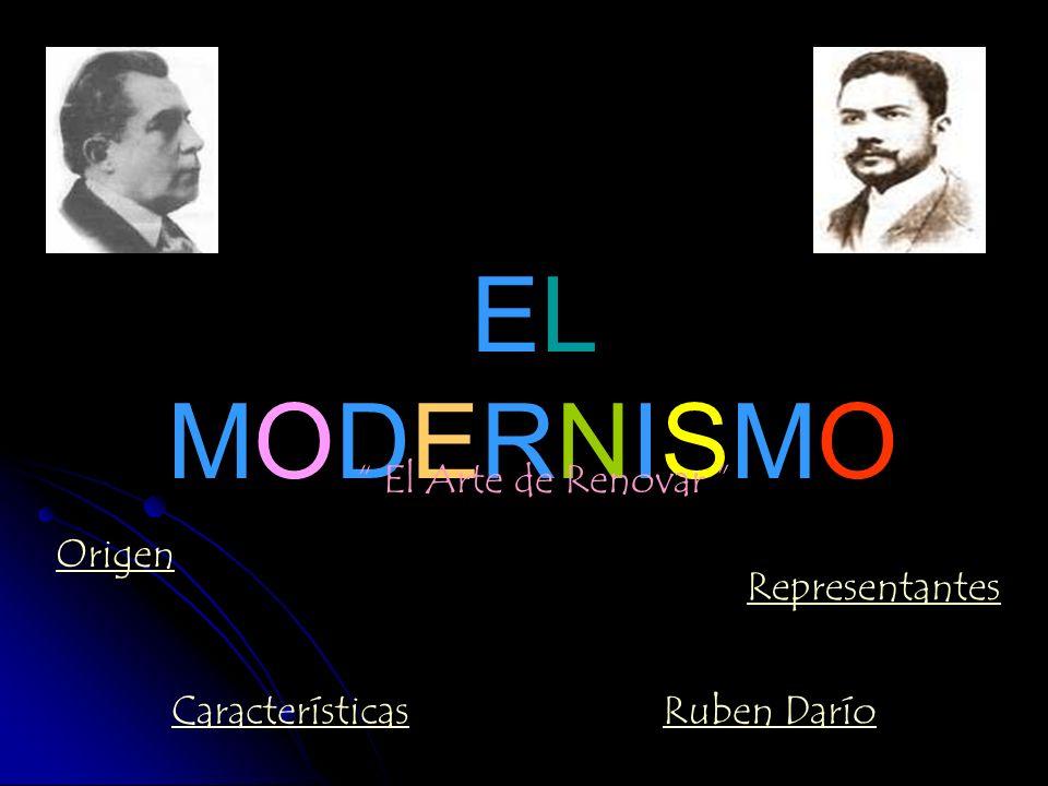 EL MODERNISMO El Arte de Renovar Origen Representantes