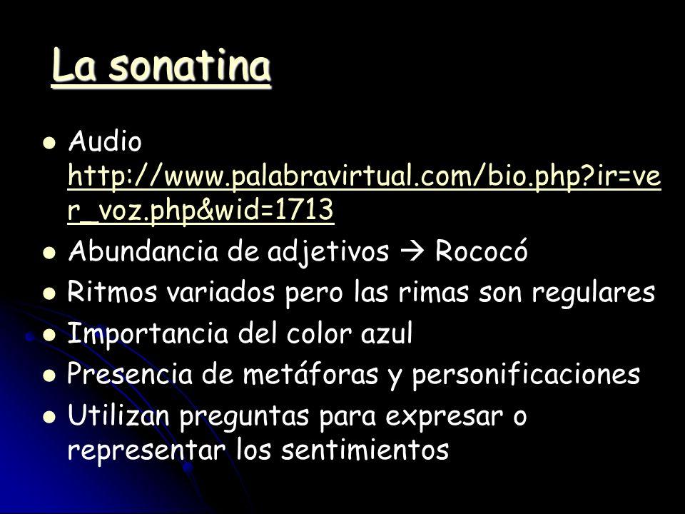 La sonatina Audio http://www.palabravirtual.com/bio.php ir=ver_voz.php&wid=1713. Abundancia de adjetivos  Rococó.