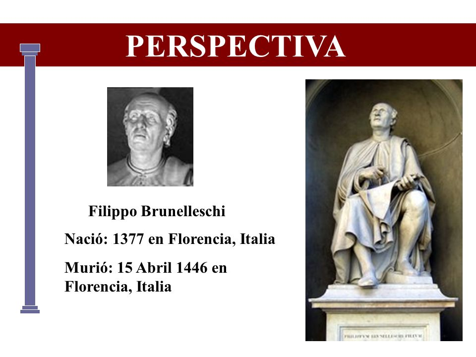 PERSPECTIVA Filippo Brunelleschi Nació: 1377 en Florencia, Italia