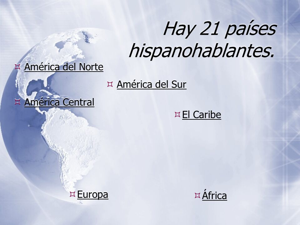 Hay 21 países hispanohablantes.