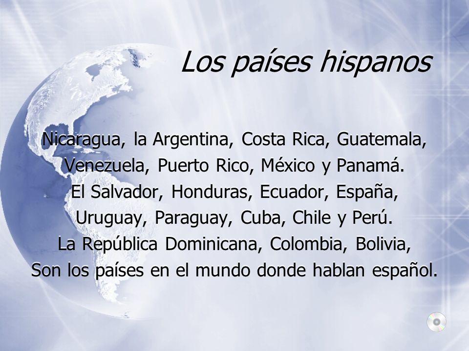 Los países hispanos Nicaragua, la Argentina, Costa Rica, Guatemala,