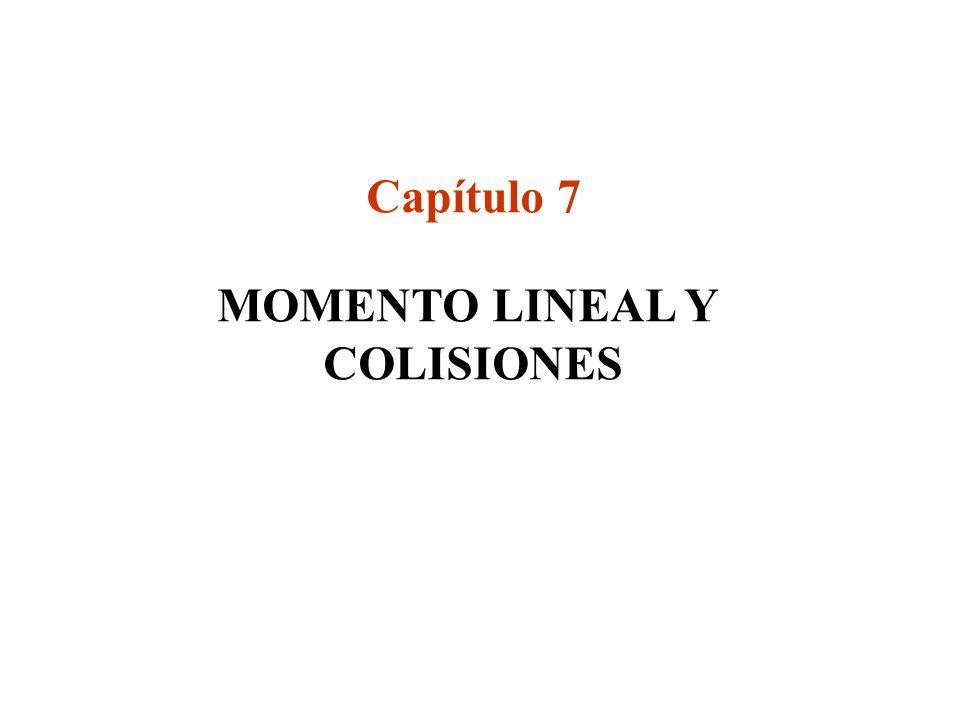 Capítulo 7 MOMENTO LINEAL Y COLISIONES