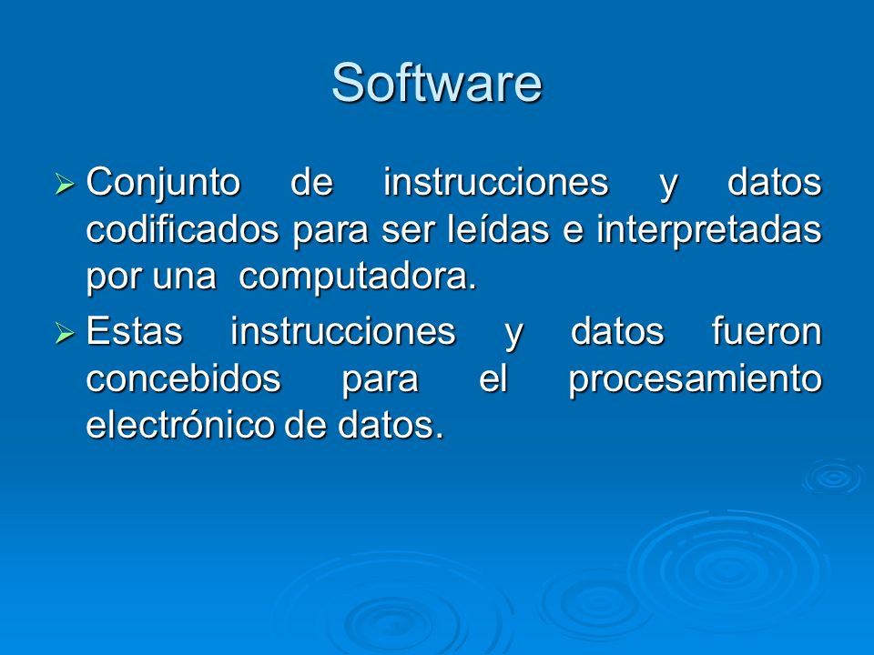 Software Conjunto de instrucciones y datos codificados para ser leídas e interpretadas por una computadora.