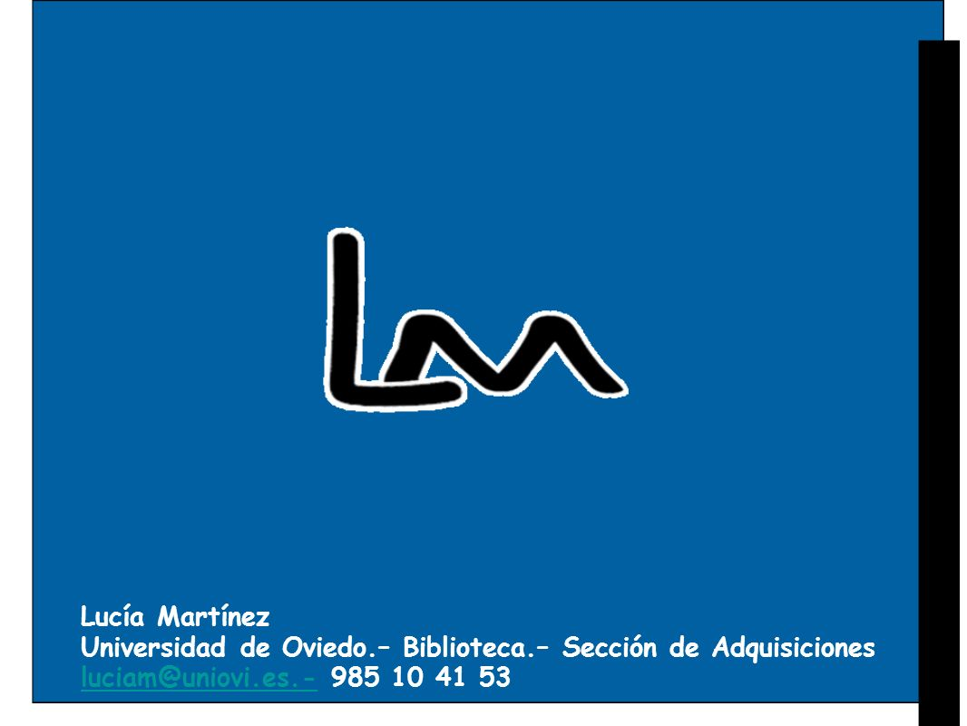 Lucía MartínezUniversidad de Oviedo.– Biblioteca.– Sección de Adquisiciones.