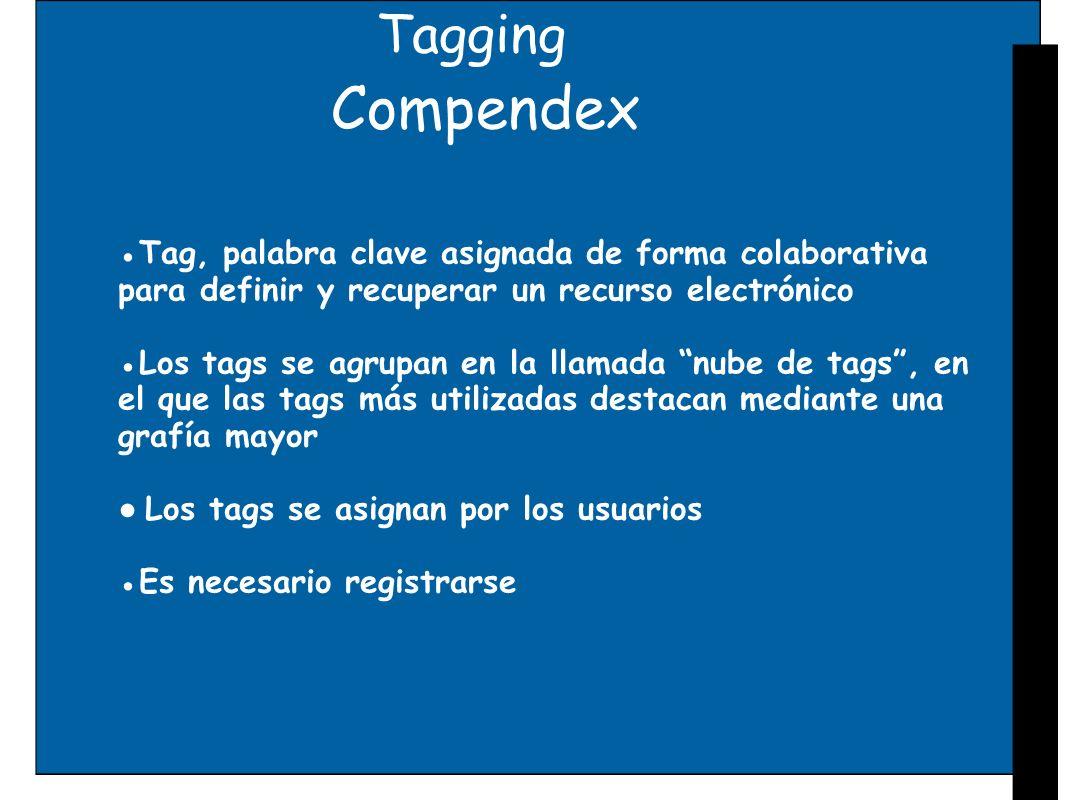 Tagging Compendex. ●Tag, palabra clave asignada de forma colaborativa para definir y recuperar un recurso electrónico.