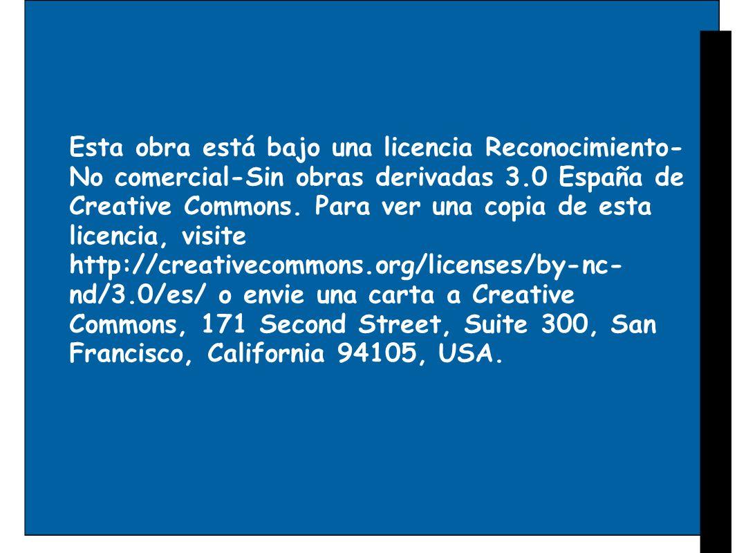 Esta obra está bajo una licencia Reconocimiento-No comercial-Sin obras derivadas 3.0 España de Creative Commons.