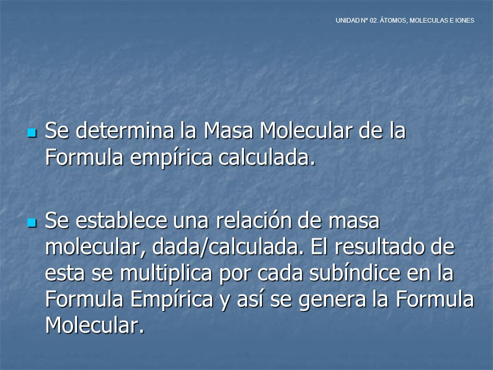 Se determina la Masa Molecular de la Formula empírica calculada.
