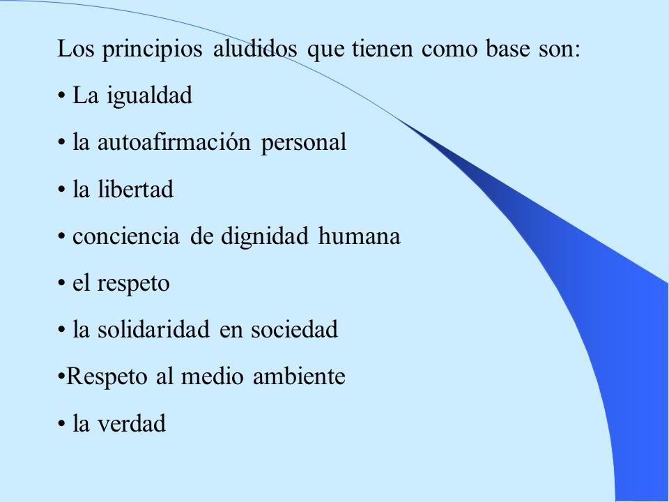 Los principios aludidos que tienen como base son: