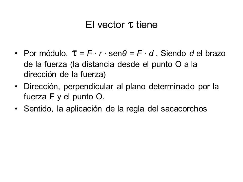 El vector  tiene Por módulo,  = F · r · senθ = F · d . Siendo d el brazo de la fuerza (la distancia desde el punto O a la dirección de la fuerza)
