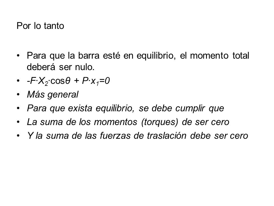 Por lo tanto Para que la barra esté en equilibrio, el momento total deberá ser nulo. -F·X2·cosθ + P·x1=0.