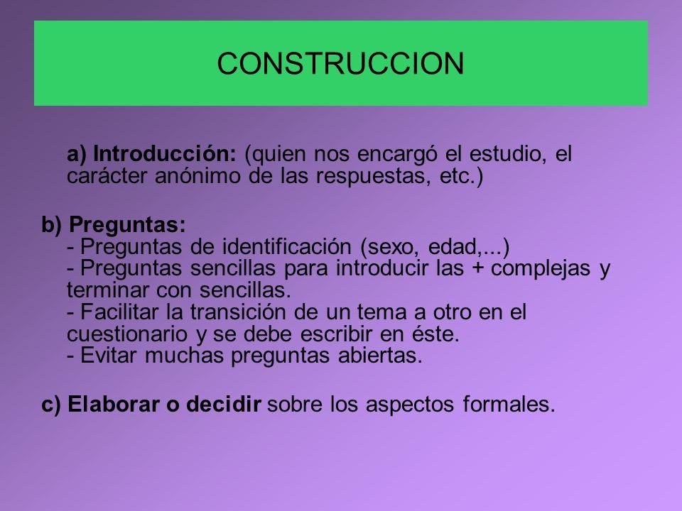 CONSTRUCCION a) Introducción: (quien nos encargó el estudio, el carácter anónimo de las respuestas, etc.)