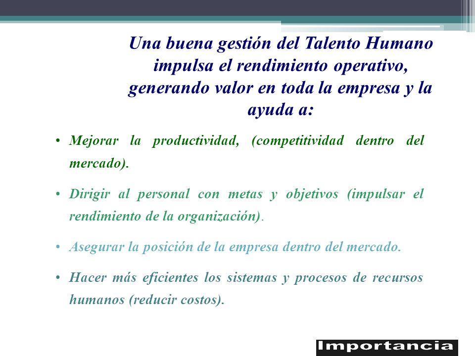 Una buena gestión del Talento Humano impulsa el rendimiento operativo, generando valor en toda la empresa y la ayuda a: