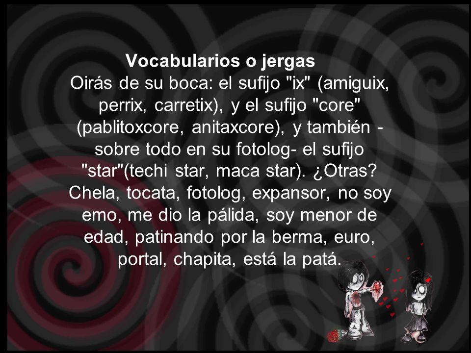 Vocabularios o jergas Oirás de su boca: el sufijo ix (amiguix, perrix, carretix), y el sufijo core (pablitoxcore, anitaxcore), y también -sobre todo en su fotolog- el sufijo star (techi star, maca star).