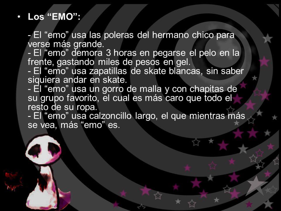 Los EMO : - El emo usa las poleras del hermano chico para verse más grande.