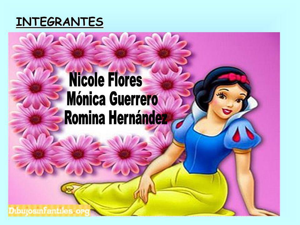 INTEGRANTES: Nicole Flores Mónica Guerrero Romina Hernández
