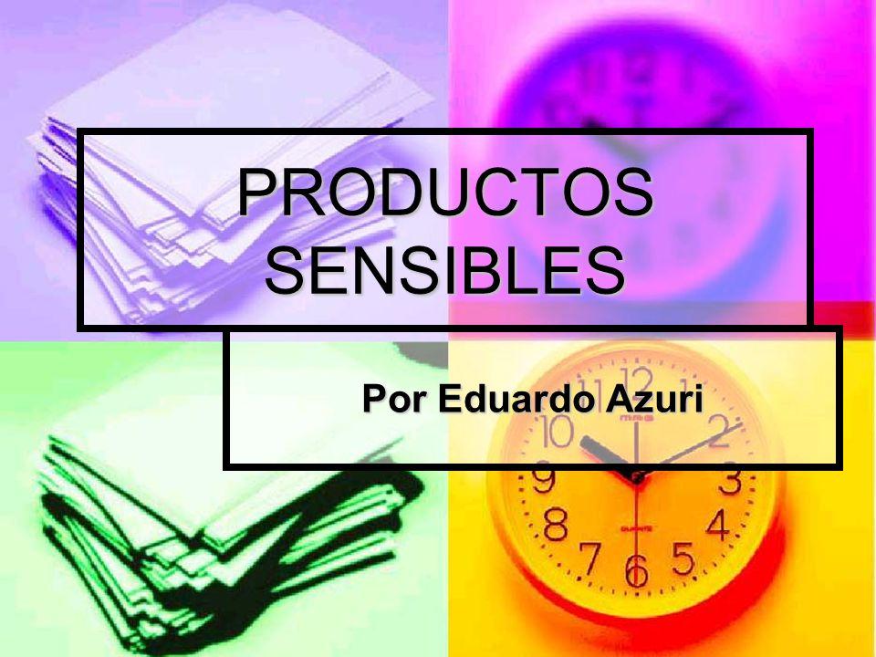 PRODUCTOS SENSIBLES Por Eduardo Azuri