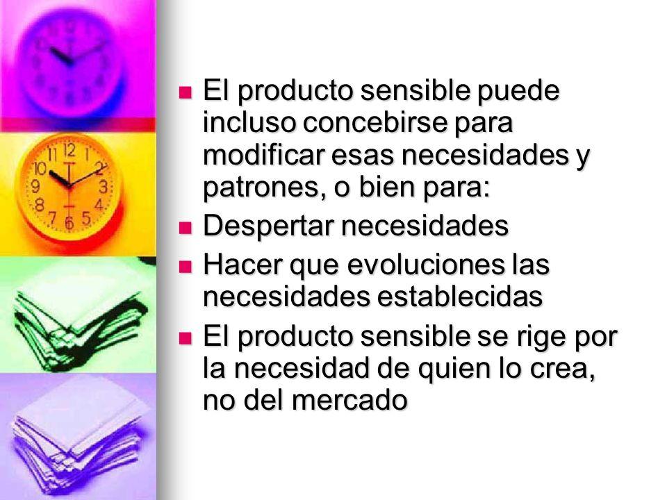 El producto sensible puede incluso concebirse para modificar esas necesidades y patrones, o bien para: