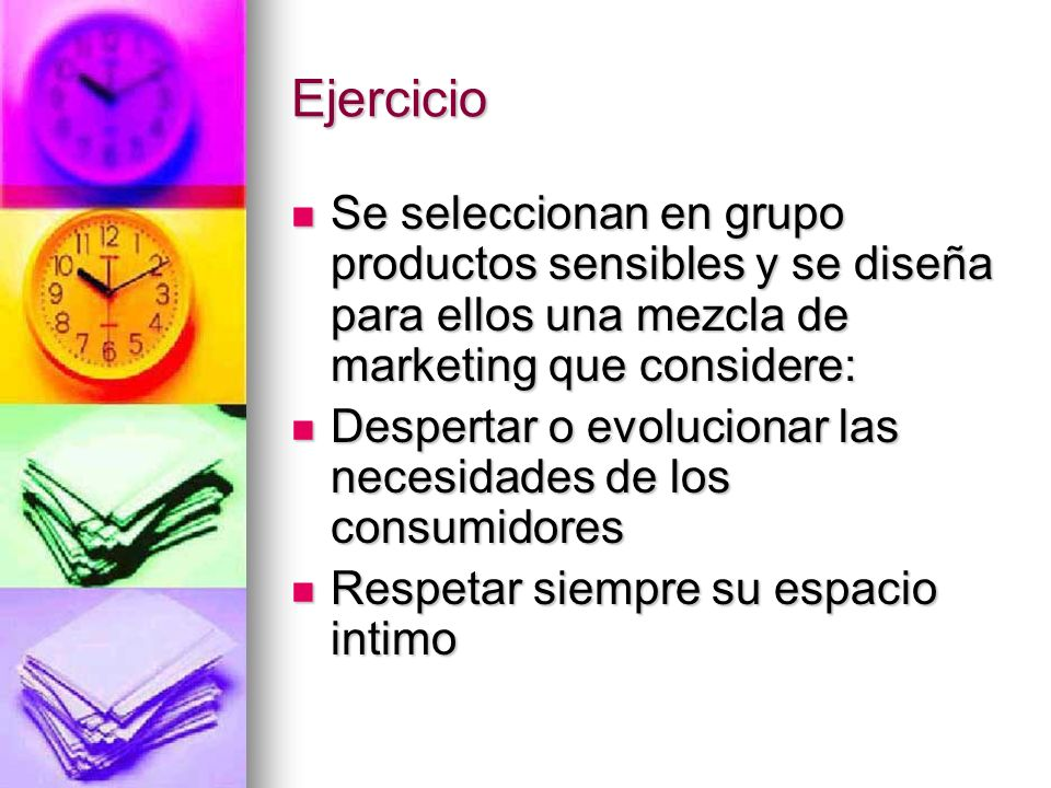 Ejercicio Se seleccionan en grupo productos sensibles y se diseña para ellos una mezcla de marketing que considere: