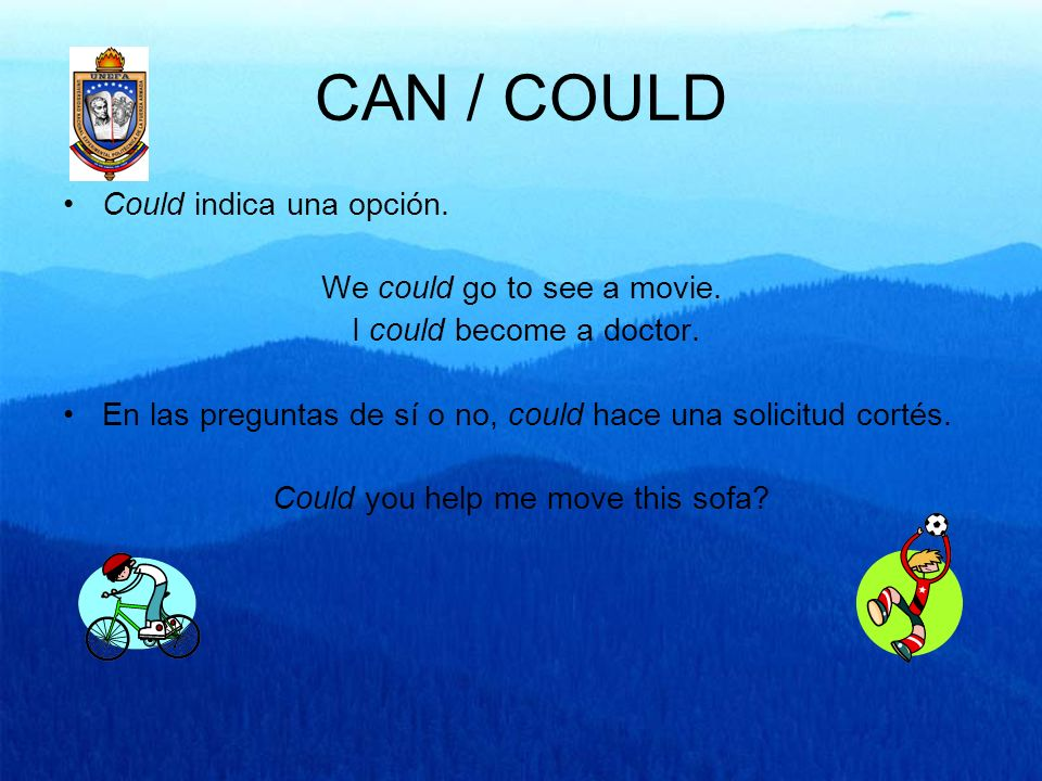 CAN / COULD Could indica una opción. We could go to see a movie.