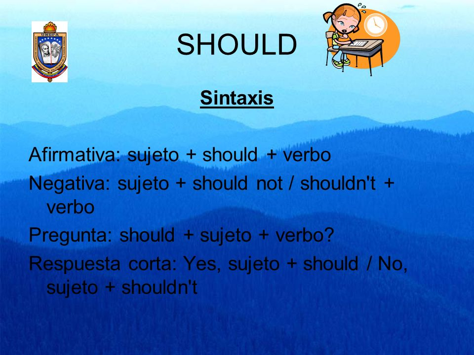 SHOULD Sintaxis Afirmativa: sujeto + should + verbo