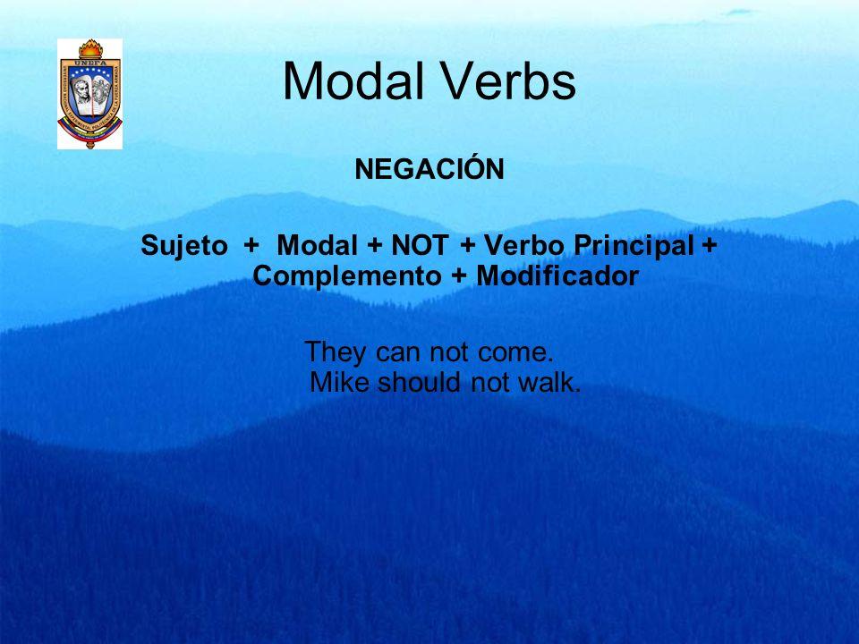 Sujeto + Modal + NOT + Verbo Principal + Complemento + Modificador
