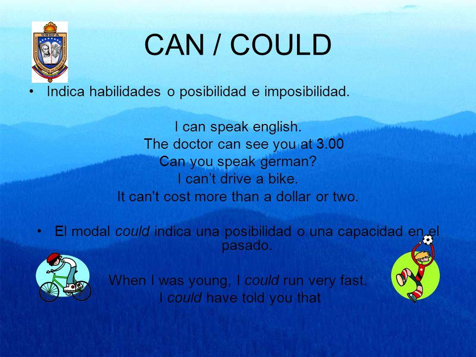 CAN / COULD Indica habilidades o posibilidad e imposibilidad.