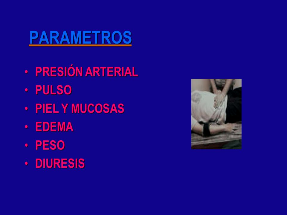 PARAMETROS PRESIÓN ARTERIAL PULSO PIEL Y MUCOSAS EDEMA PESO DIURESIS