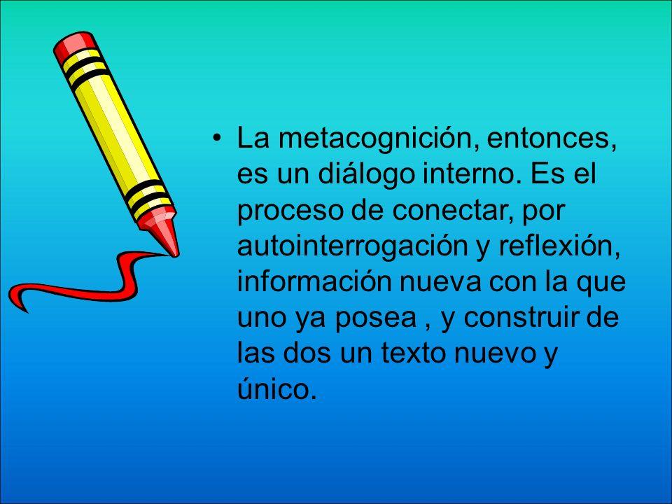 La metacognición, entonces, es un diálogo interno