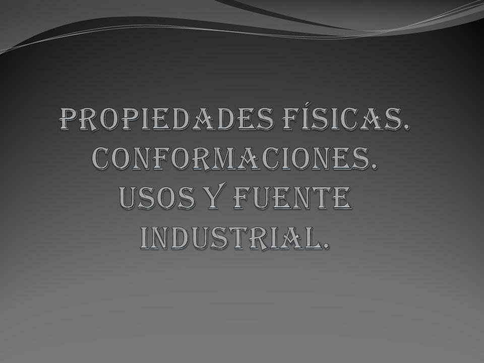 Propiedades físicas. Conformaciones. Usos y fuente industrial.