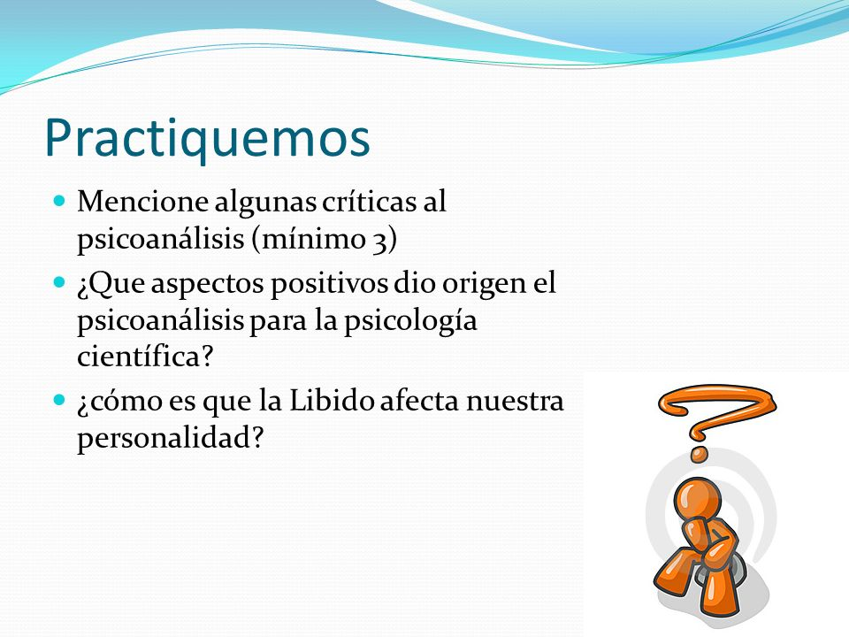 Practiquemos Mencione algunas críticas al psicoanálisis (mínimo 3)
