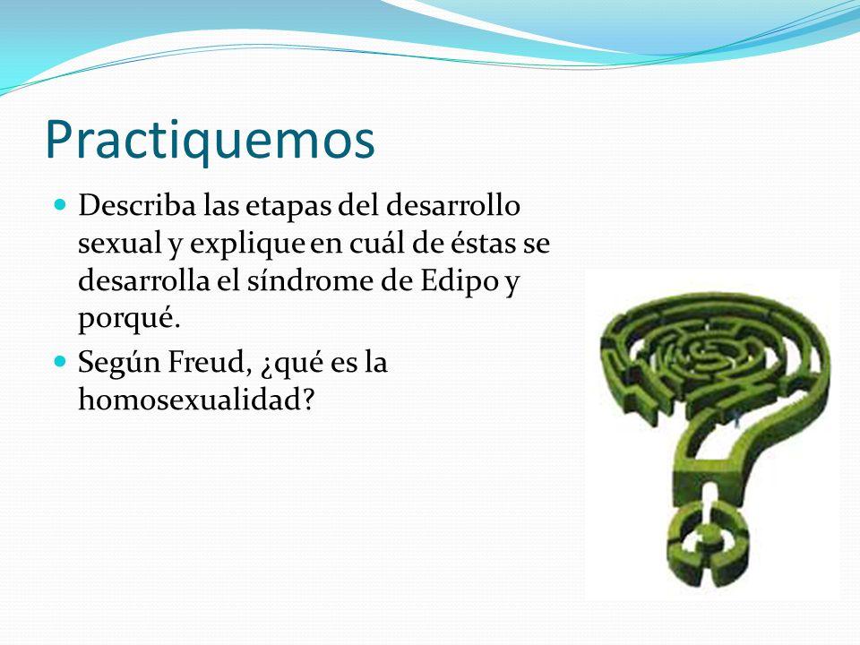 PractiquemosDescriba las etapas del desarrollo sexual y explique en cuál de éstas se desarrolla el síndrome de Edipo y porqué.