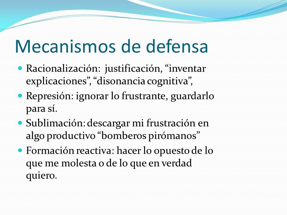 Mecanismos de defensa Racionalización: justificación, inventar explicaciones , disonancia cognitiva ,