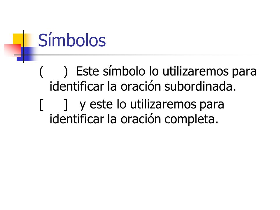 Símbolos ( ) Este símbolo lo utilizaremos para identificar la oración subordinada.