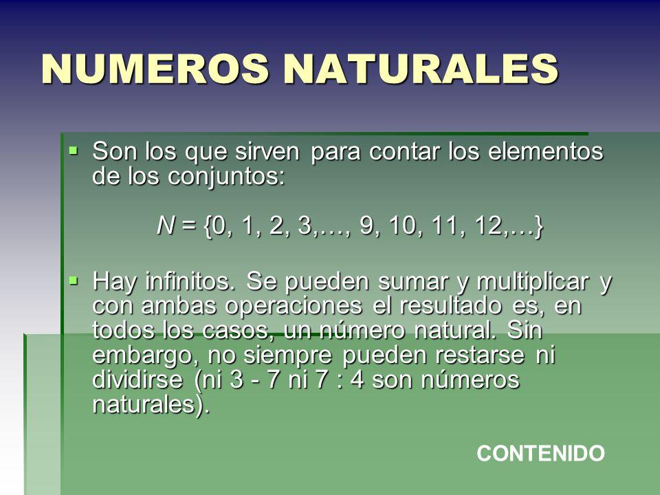 NUMEROS NATURALESSon los que sirven para contar los elementos de los conjuntos: N = {0, 1, 2, 3,…, 9, 10, 11, 12,…}