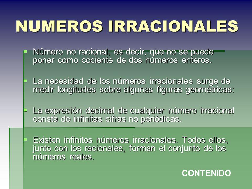 NUMEROS IRRACIONALESNúmero no racional, es decir, que no se puede poner como cociente de dos números enteros.
