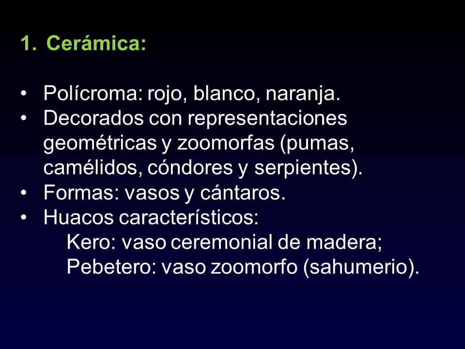Cerámica: Polícroma: rojo, blanco, naranja. Decorados con representaciones geométricas y zoomorfas (pumas, camélidos, cóndores y serpientes).