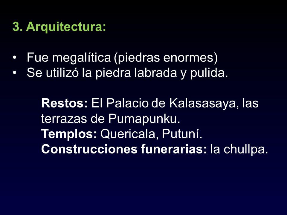 3. Arquitectura: Fue megalítica (piedras enormes) Se utilizó la piedra labrada y pulida.