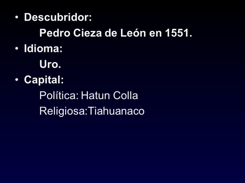 Descubridor: Pedro Cieza de León en 1551. Idioma: Uro.