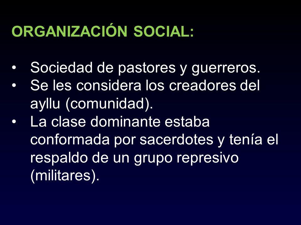 ORGANIZACIÓN SOCIAL: Sociedad de pastores y guerreros. Se les considera los creadores del ayllu (comunidad).