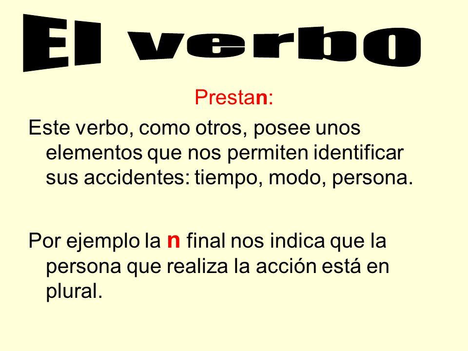 El verbo Prestan: Este verbo, como otros, posee unos elementos que nos permiten identificar sus accidentes: tiempo, modo, persona.
