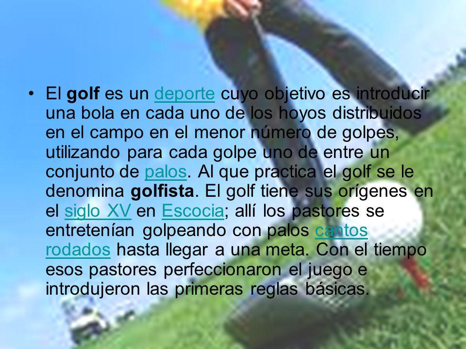 El golf es un deporte cuyo objetivo es introducir una bola en cada uno de los hoyos distribuidos en el campo en el menor número de golpes, utilizando para cada golpe uno de entre un conjunto de palos.