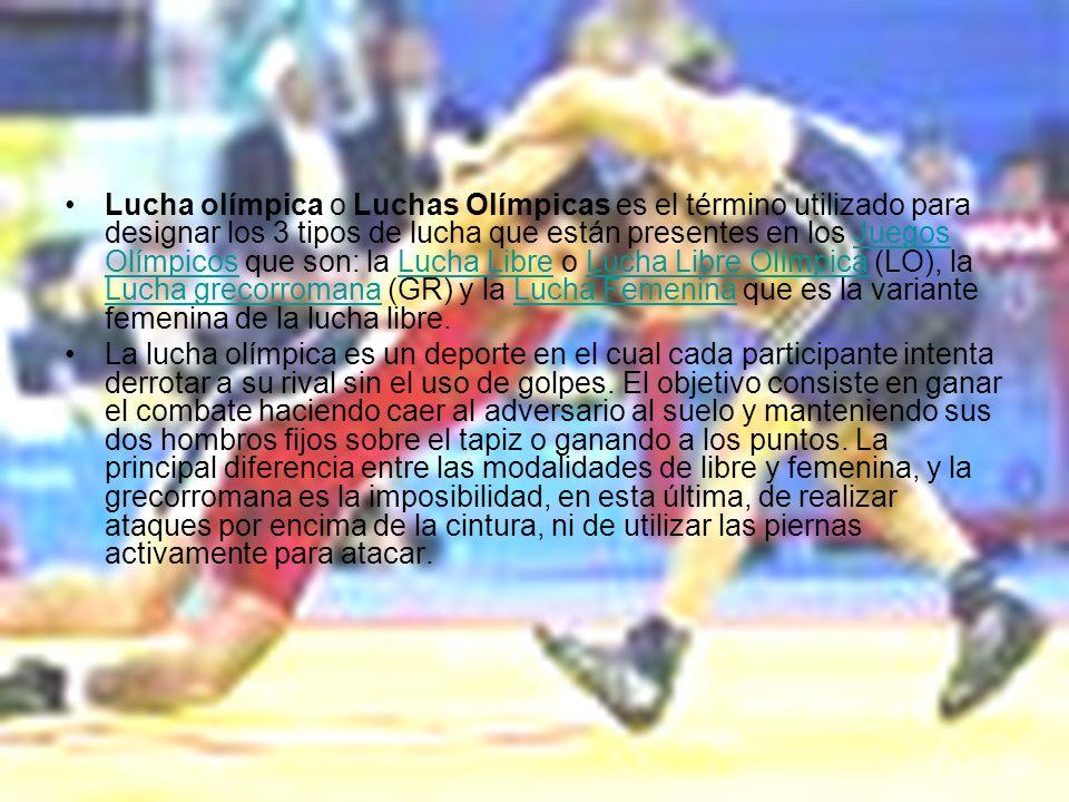 Lucha olímpica o Luchas Olímpicas es el término utilizado para designar los 3 tipos de lucha que están presentes en los Juegos Olímpicos que son: la Lucha Libre o Lucha Libre Olímpica (LO), la Lucha grecorromana (GR) y la Lucha Femenina que es la variante femenina de la lucha libre.