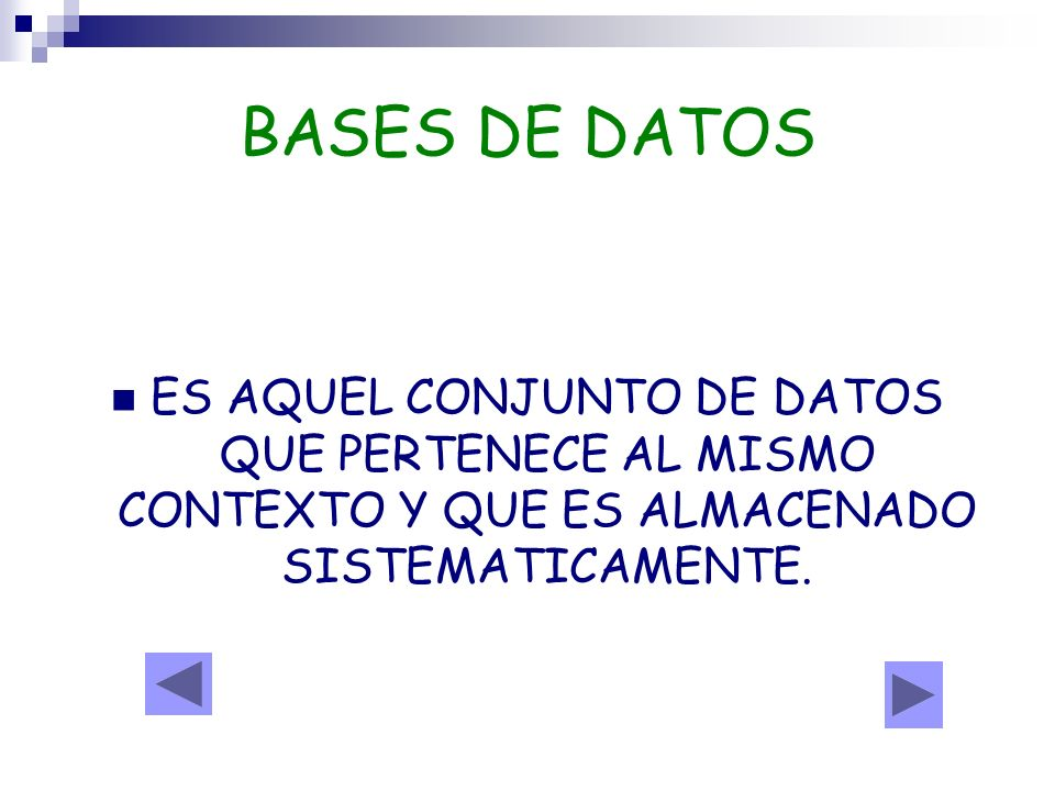 BASES DE DATOSES AQUEL CONJUNTO DE DATOS QUE PERTENECE AL MISMO CONTEXTO Y QUE ES ALMACENADO SISTEMATICAMENTE.