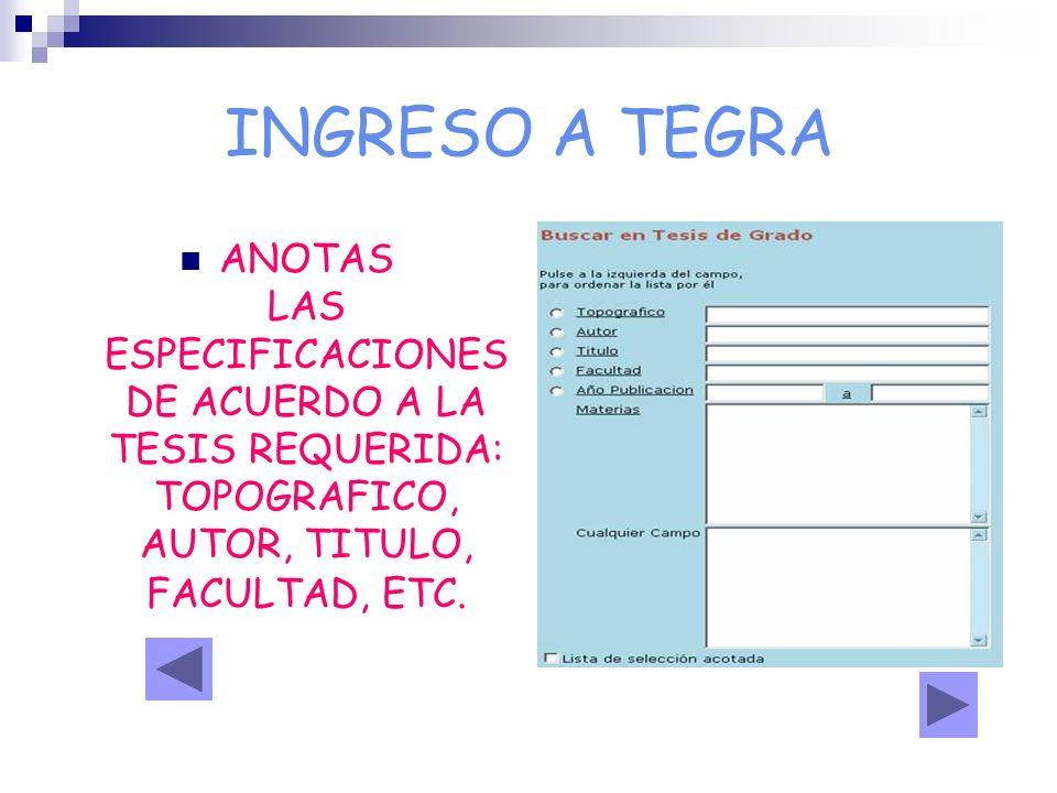 INGRESO A TEGRAANOTAS LAS ESPECIFICACIONES DE ACUERDO A LA TESIS REQUERIDA: TOPOGRAFICO, AUTOR, TITULO, FACULTAD, ETC.