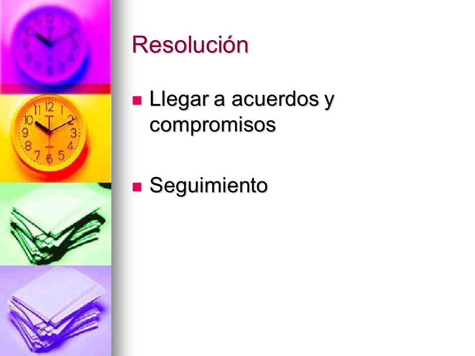 Resolución Llegar a acuerdos y compromisos Seguimiento