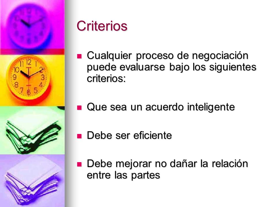 Criterios Cualquier proceso de negociación puede evaluarse bajo los siguientes criterios: Que sea un acuerdo inteligente.