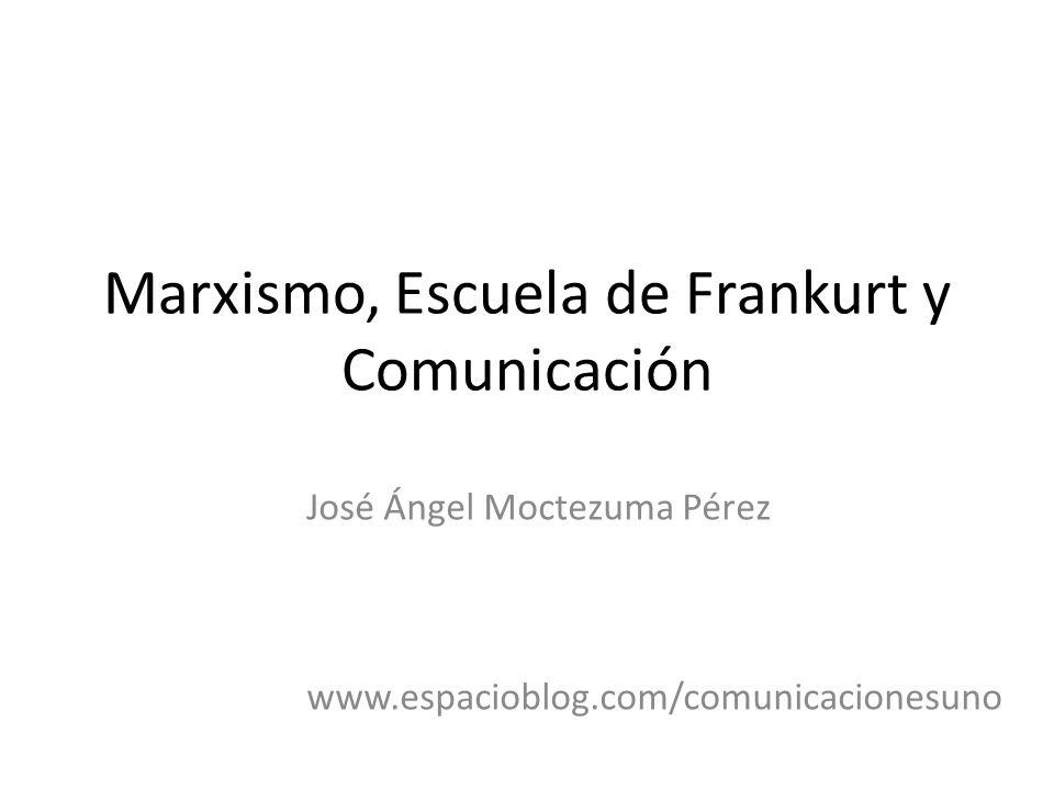 Marxismo, Escuela de Frankurt y Comunicación