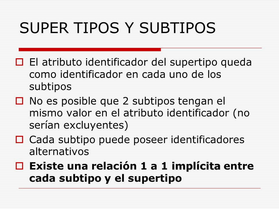 SUPER TIPOS Y SUBTIPOSEl atributo identificador del supertipo queda como identificador en cada uno de los subtipos.